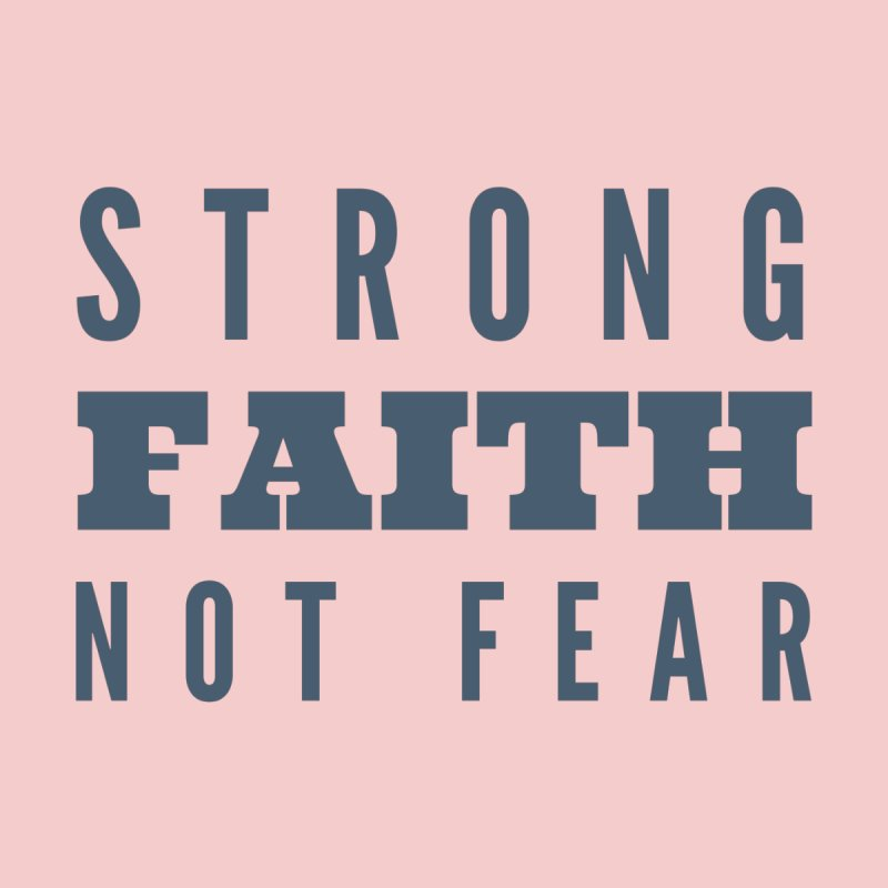 STRONG FAITH NOT FEAR Women's T-Shirt by Gabbyrags