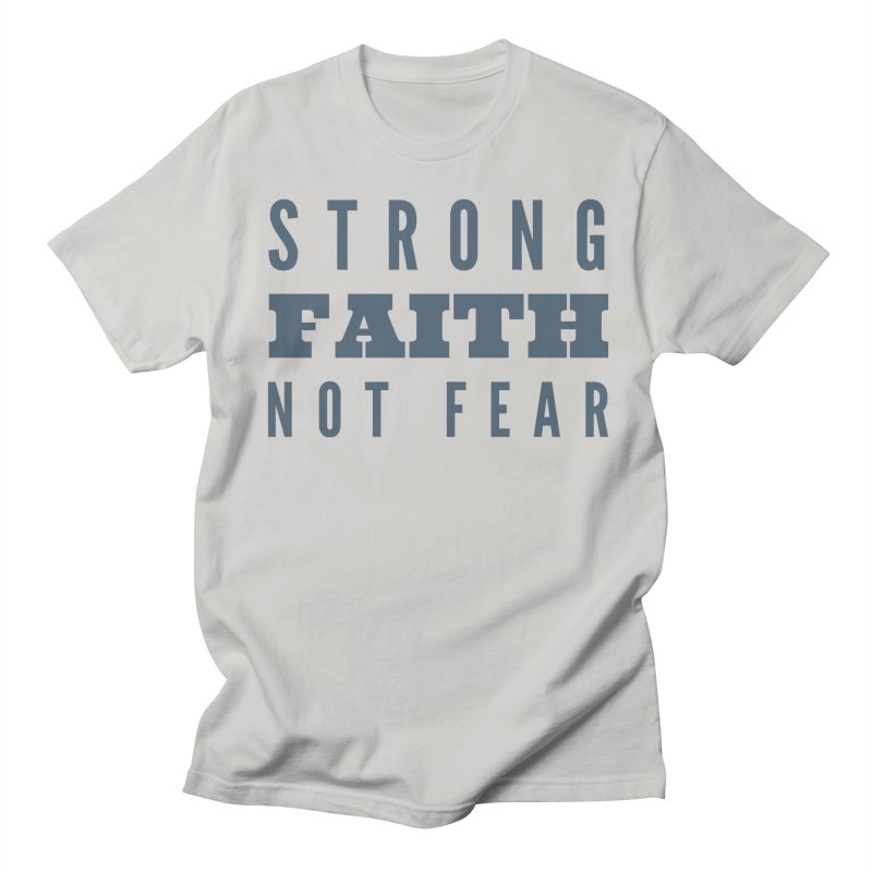 STRONG FAITH NOT FEAR Men's T-Shirt by Gabbyrags