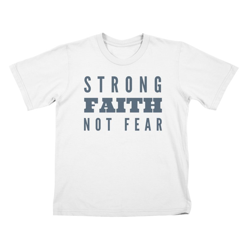 STRONG FAITH NOT FEAR Kids T-Shirt by Gabbyrags