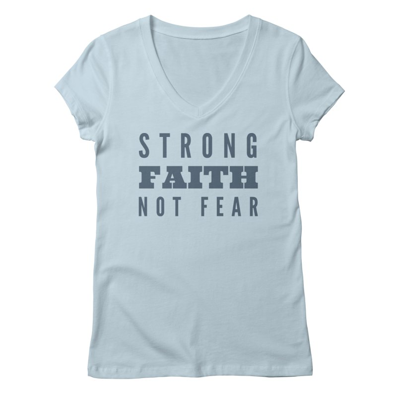 STRONG FAITH NOT FEAR Women's V-Neck by Gabbyrags