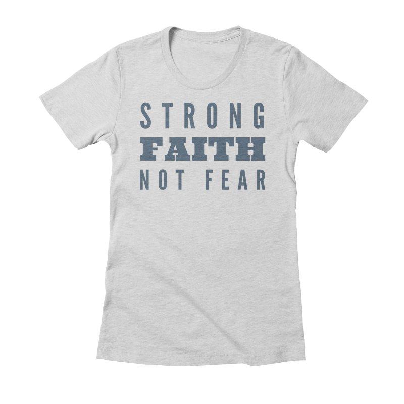 STRONG FAITH NOT FEAR Women's T-Shirt by Gabbyrags
