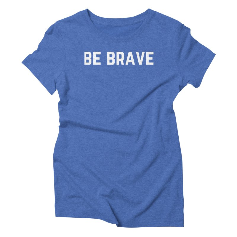 BE BRAVE Women's T-Shirt by Gabbyrags