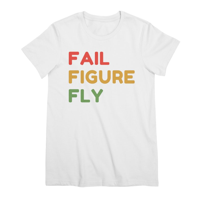FAIL FIGURE FLY Women's T-Shirt by Gabbyrags