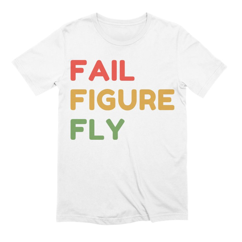 FAIL FIGURE FLY Men's T-Shirt by Gabbyrags