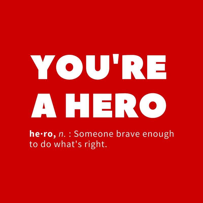 YOU'RE A HERO Men's T-Shirt by Gabbyrags