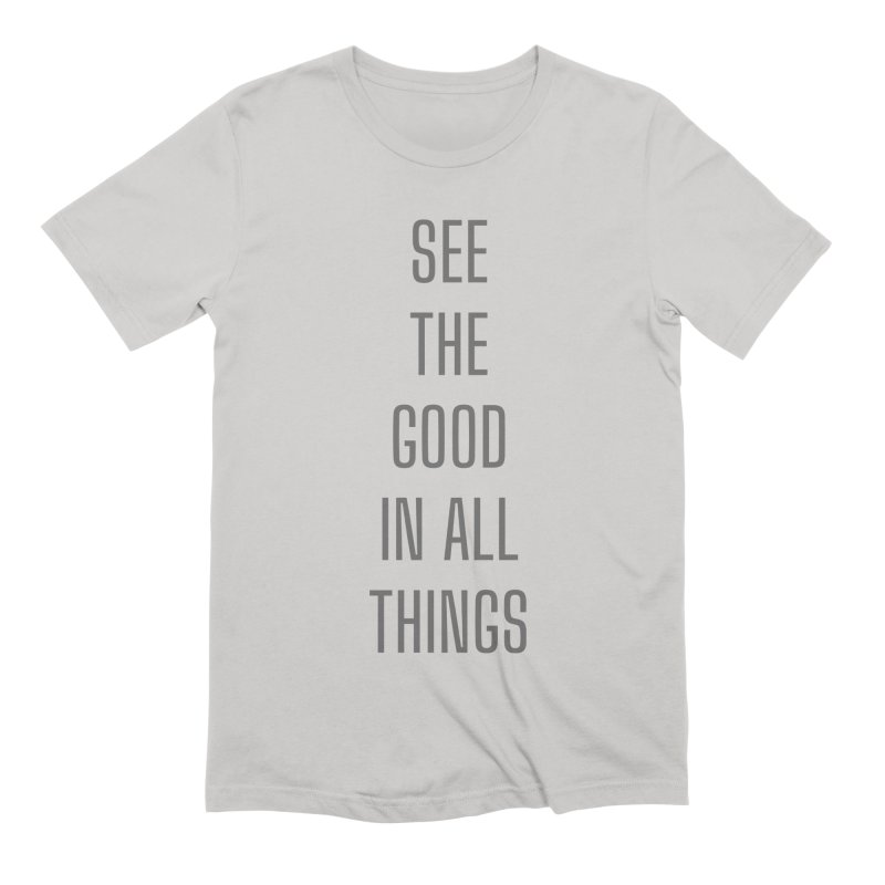 SEE THE GOOD IN ALL THINGS Men's T-Shirt by Gabbyrags