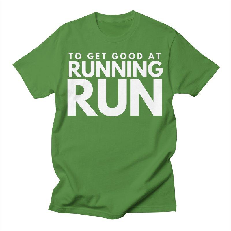 TO GET GOOD AT RUNNING RUN Men's T-Shirt by Gabbyrags