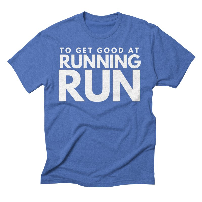 TO GET GOOD AT RUNNING RUN Men's T-Shirt by Gabbyrags