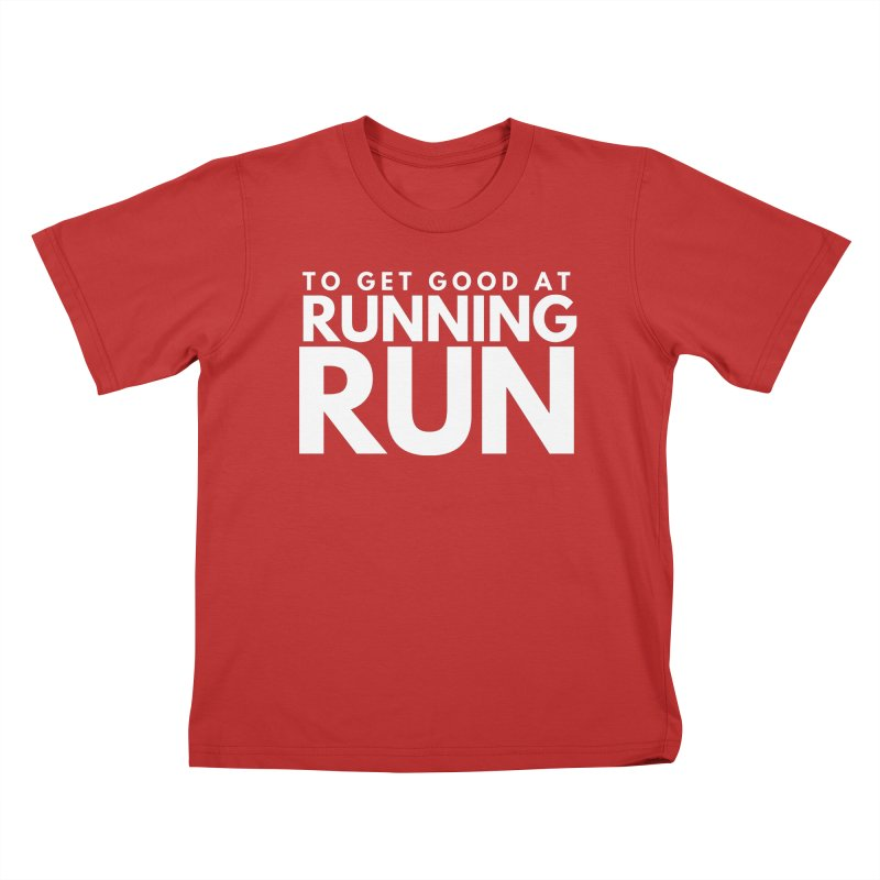 TO GET GOOD AT RUNNING RUN Kids T-Shirt by Gabbyrags