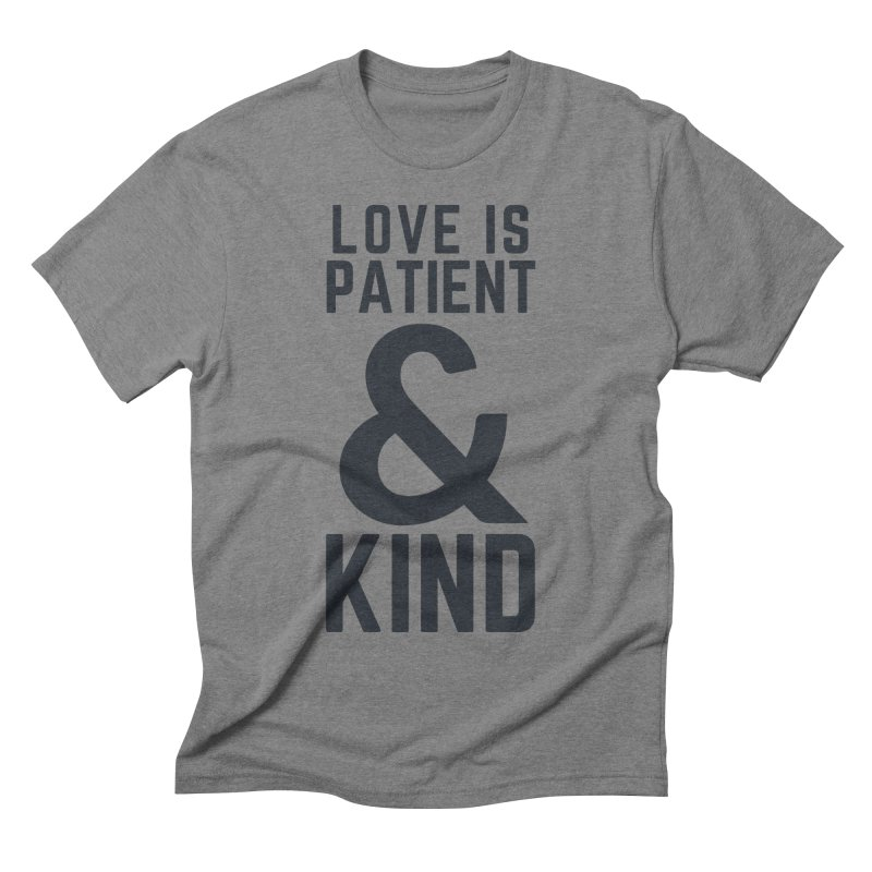 LOVE IS PATIENT & KIND Men's T-Shirt by Gabbyrags