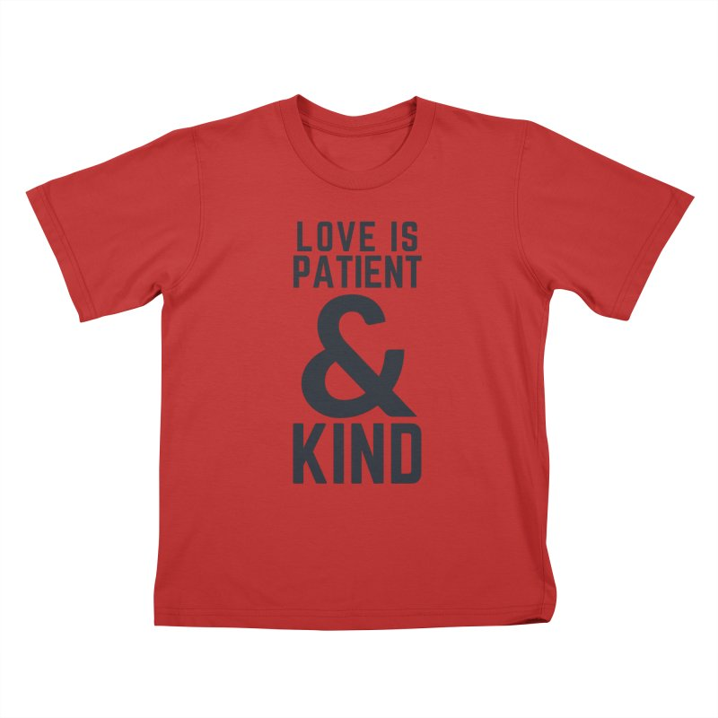 LOVE IS PATIENT & KIND Kids T-Shirt by Gabbyrags