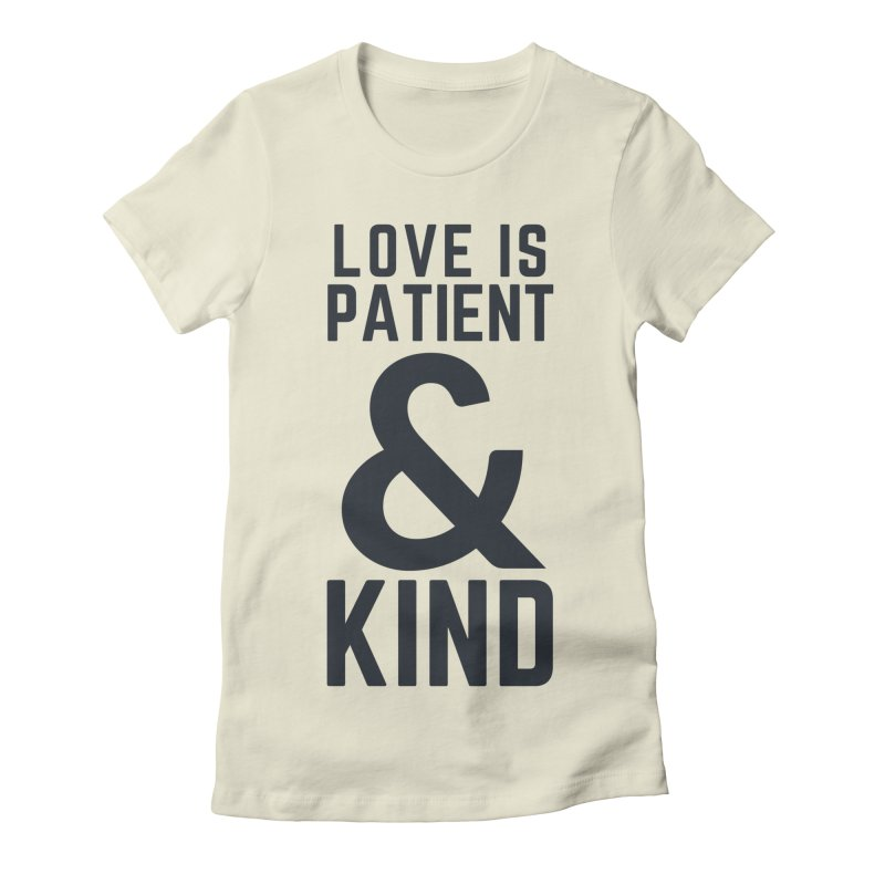 LOVE IS PATIENT & KIND Women's T-Shirt by Gabbyrags