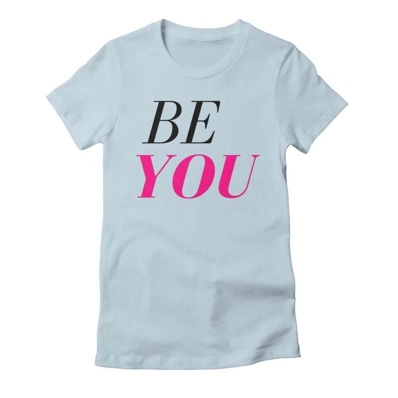 BE YOU Women's T-Shirt by Gabbyrags