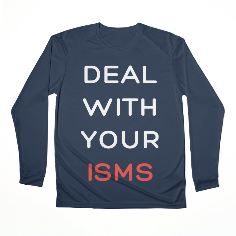 DEAL WITH YOUR ISMS Women's Longsleeve T-Shirt by Gabbyrags