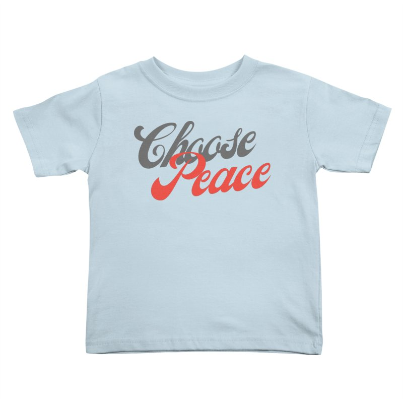 CHOOSE PEACE Kids Toddler T-Shirt by Gabbyrags