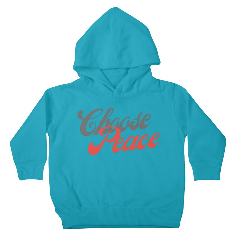 CHOOSE PEACE Kids Toddler Pullover Hoody by Gabbyrags