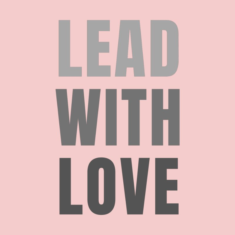 LEAD WITH LOVE Men's T-Shirt by Gabbyrags