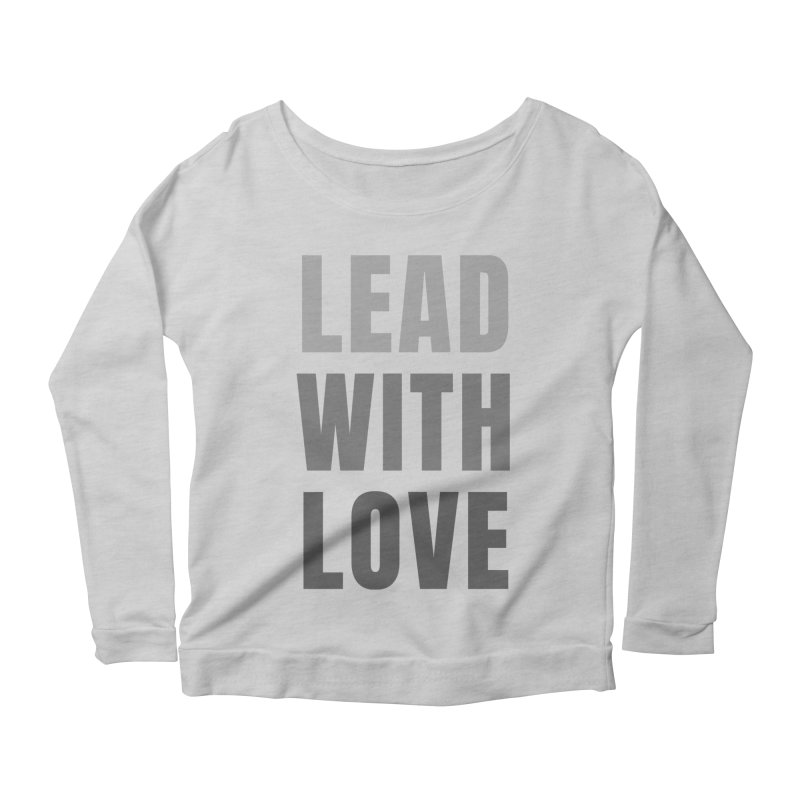 LEAD WITH LOVE Women's Longsleeve T-Shirt by Gabbyrags