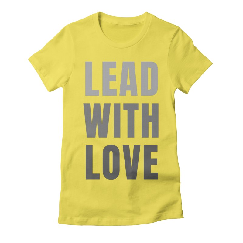 LEAD WITH LOVE Women's T-Shirt by Gabbyrags
