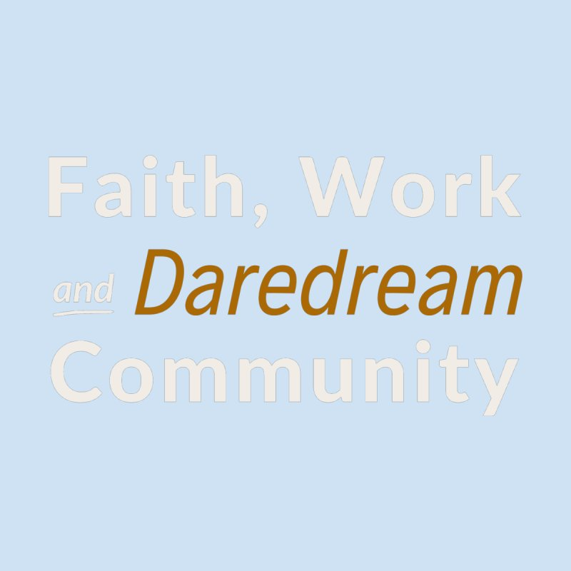 FAITH, WORK AND DAREDREAM COMMUNITY Men's T-Shirt by Gabbyrags