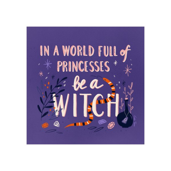 image for In a World full of Princesses be a Witch - quote