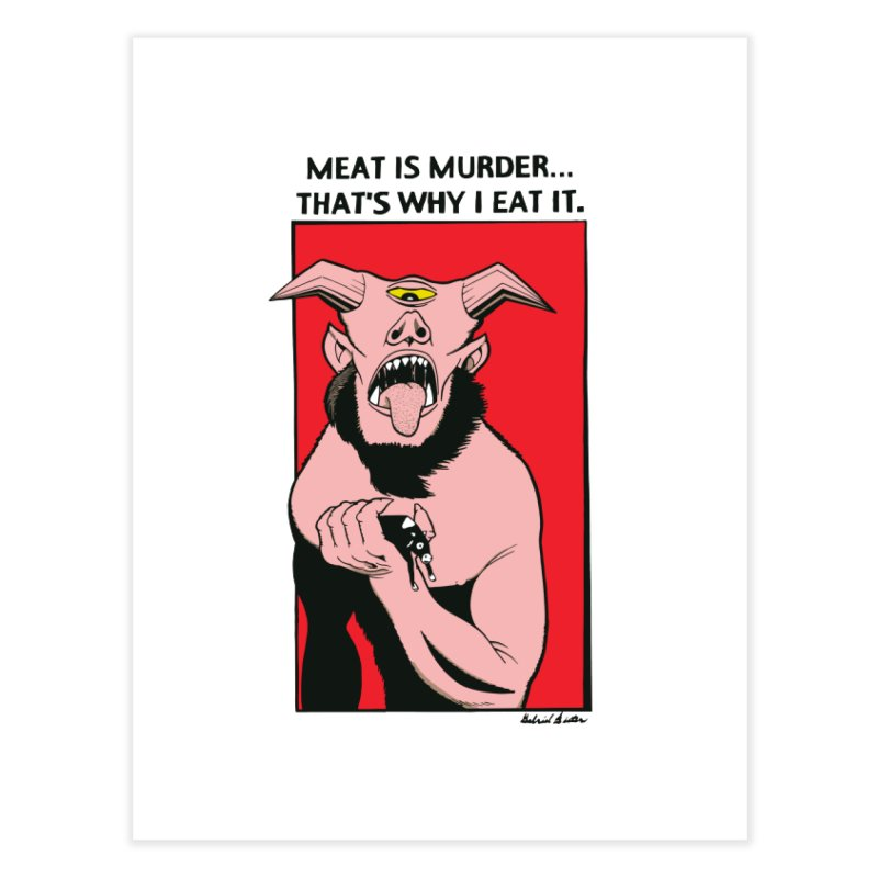 MEAT IS MURDER... Home Fine Art Print by Gabriel Dieter's Artist Shop
