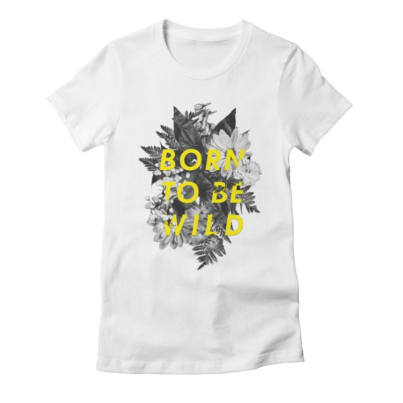 Born To Be Wild Women's Fitted T-Shirt by Galaxy Eyes