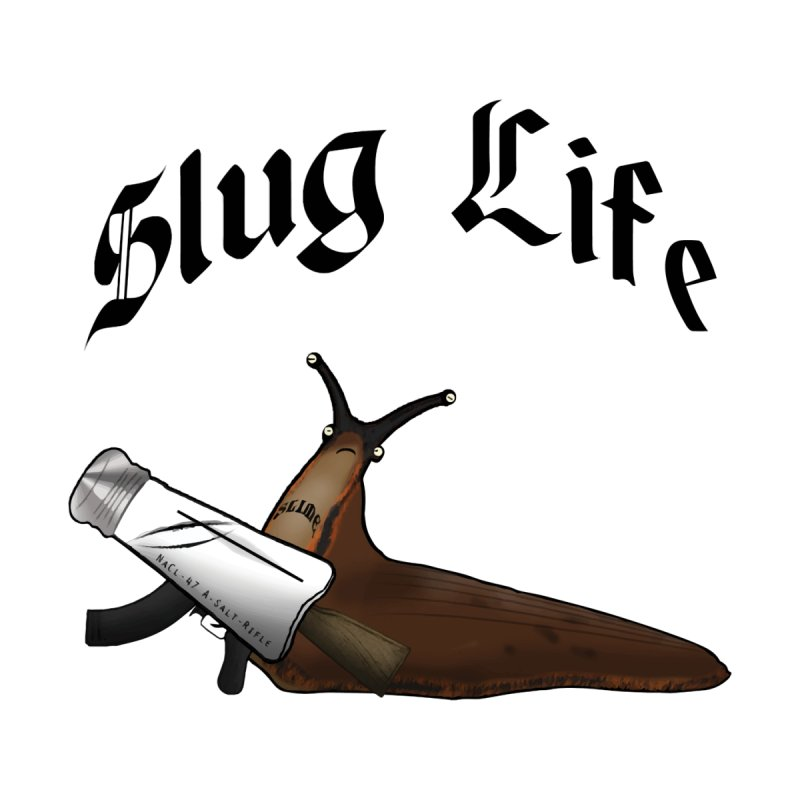 Slug Life None  by Gamble's Artist Shop