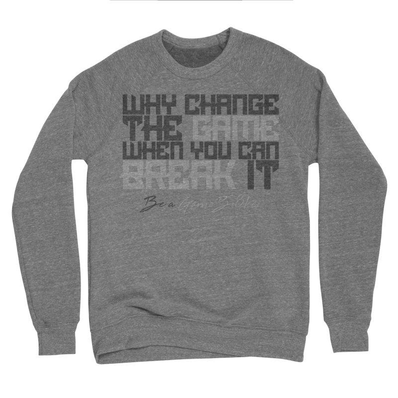 Be A GameBr8ker Men's Sponge Fleece Sweatshirt by GameBr8ker Artist Shop
