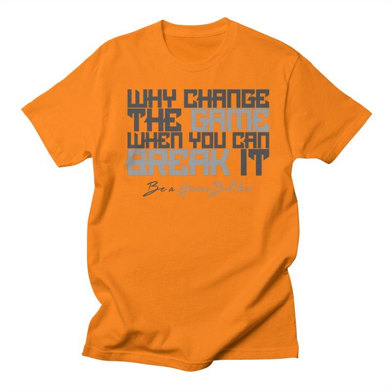 Be A GameBr8ker Women's Regular Unisex T-Shirt by GameBr8ker Artist Shop
