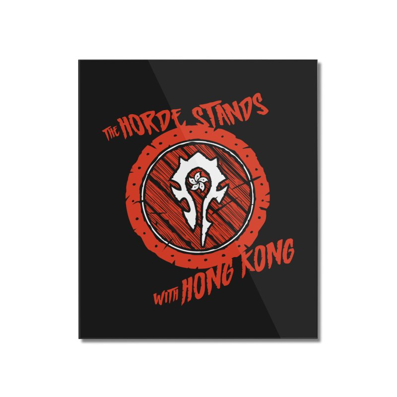 The Horde Stands With Hong Kong Home Mounted Acrylic Print by Gamma Bomb - Explosively Mutating Your Look