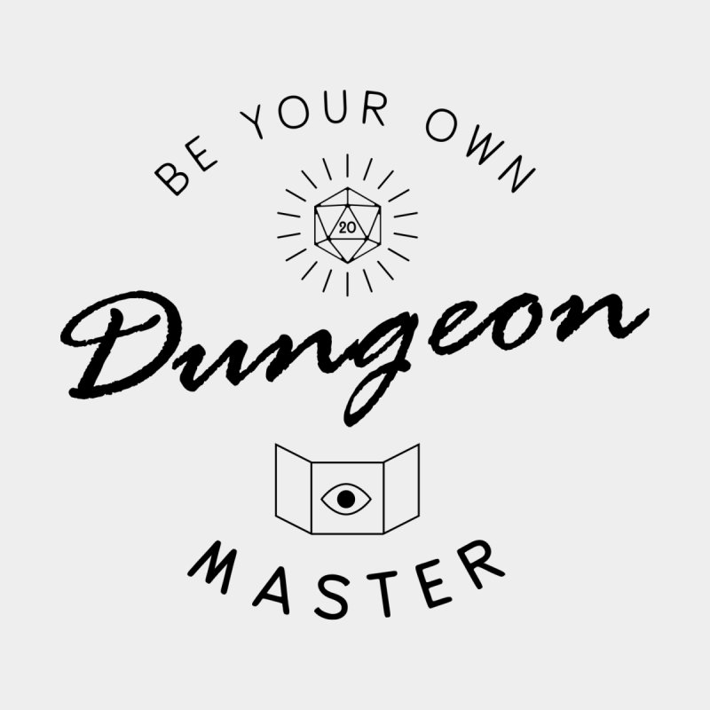 Be Your Own Dungeon Master - Black by Gamma Bomb - A Celebration of Imagination
