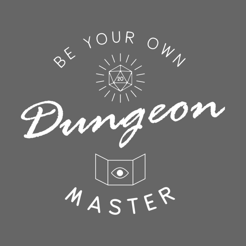 Be Your Own Dungeon Master - White by Gamma Bomb - A Celebration of Imagination