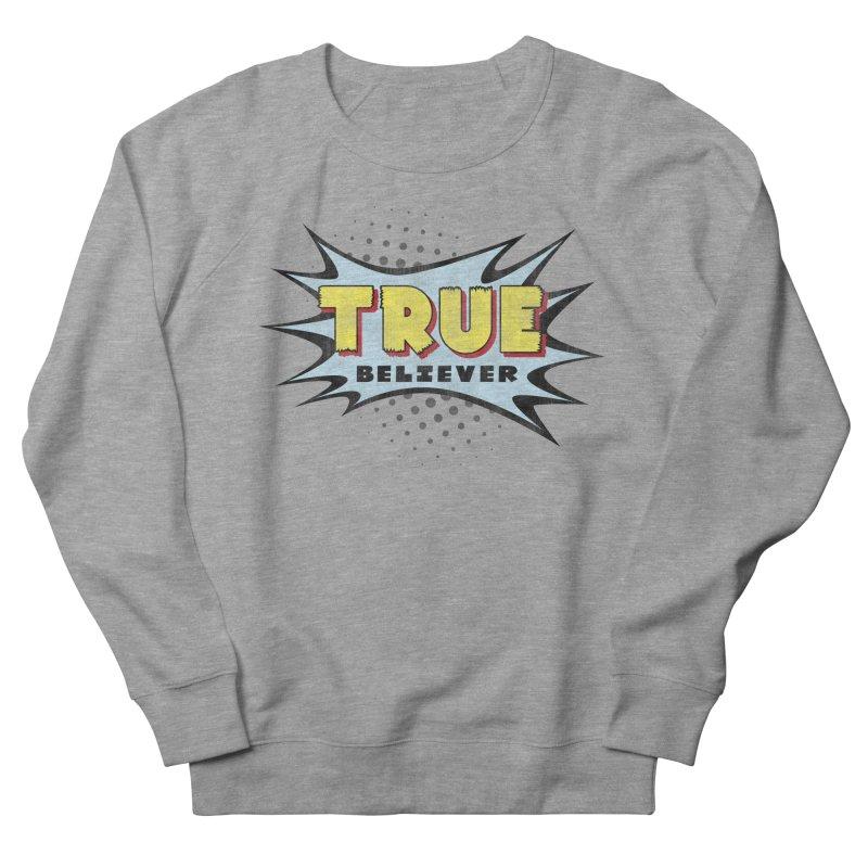 True Believer - Mighty Flavor Women's Sweatshirt by Gamma Bomb - A Celebration of Imagination