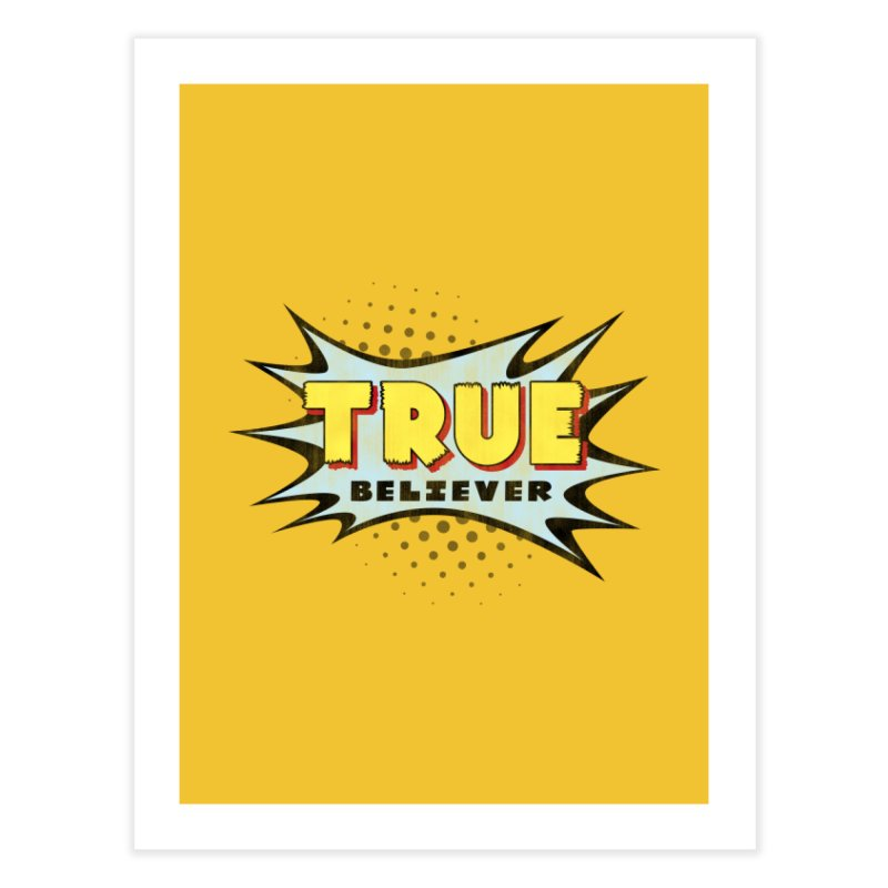 True Believer - Mighty Flavor Home Fine Art Print by Gamma Bomb - A Celebration of Imagination
