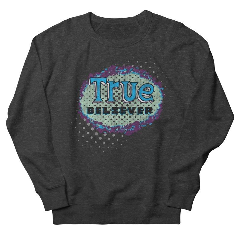 True Believer - Fantastic Flavor Women's Sweatshirt by Gamma Bomb - A Celebration of Imagination