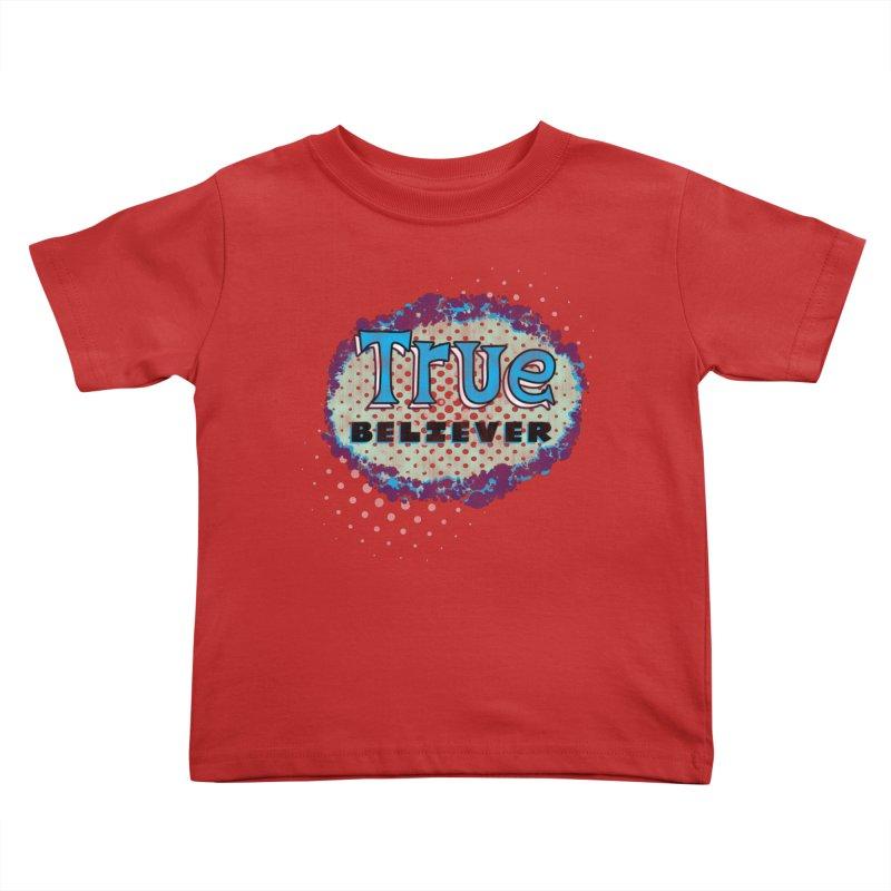 True Believer - Fantastic Flavor Kids Toddler T-Shirt by Gamma Bomb - A Celebration of Imagination