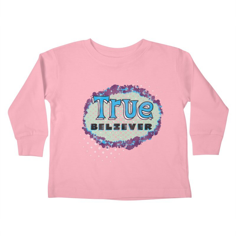 True Believer - Fantastic Flavor Kids Toddler Longsleeve T-Shirt by Gamma Bomb - A Celebration of Imagination