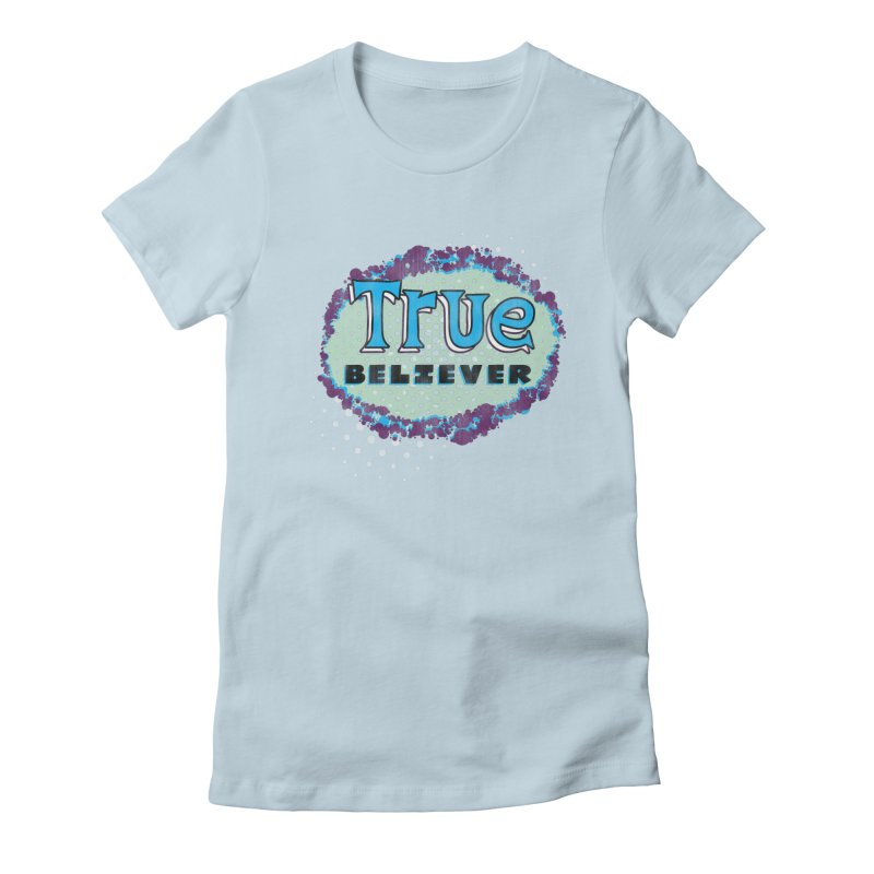 True Believer - Fantastic Flavor Women's Fitted T-Shirt by Gamma Bomb - A Celebration of Imagination