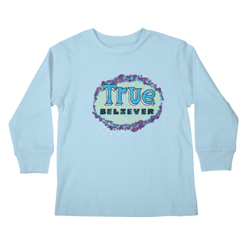 True Believer - Fantastic Flavor Kids Longsleeve T-Shirt by Gamma Bomb - A Celebration of Imagination
