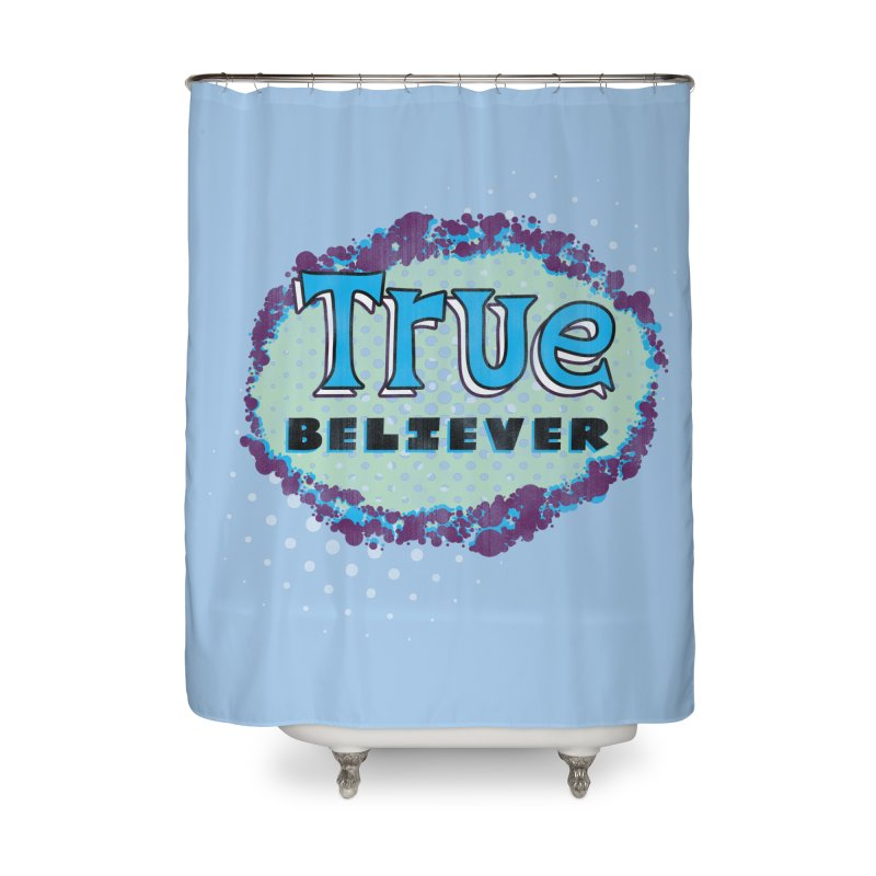 True Believer - Fantastic Flavor Home Shower Curtain by Gamma Bomb - A Celebration of Imagination