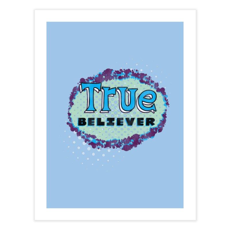 True Believer - Fantastic Flavor Home Fine Art Print by Gamma Bomb - A Celebration of Imagination