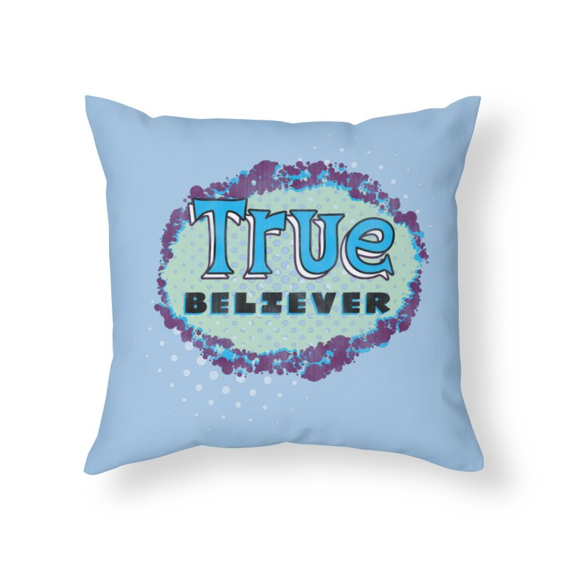 True Believer - Fantastic Flavor Home Throw Pillow by Gamma Bomb - A Celebration of Imagination