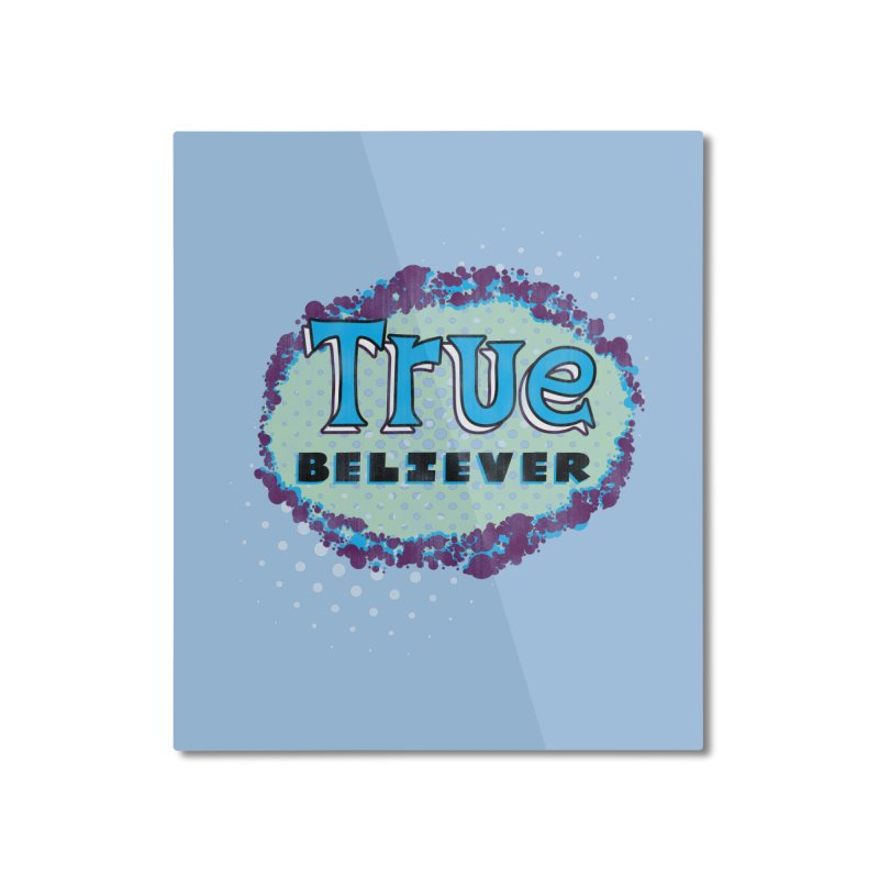 True Believer - Fantastic Flavor Home Mounted Aluminum Print by Gamma Bomb - A Celebration of Imagination