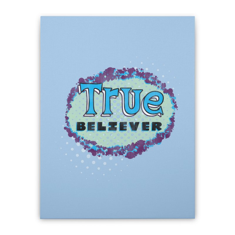 True Believer - Fantastic Flavor Home Stretched Canvas by Gamma Bomb - A Celebration of Imagination