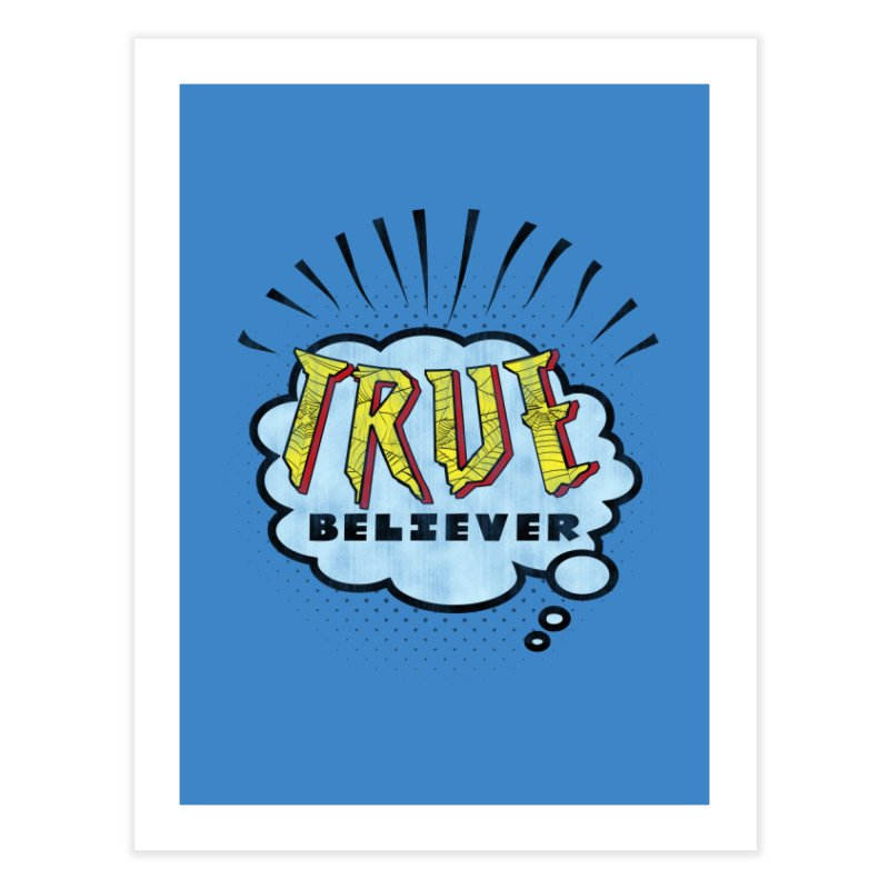 True Believer - Tingling Flavor Home Fine Art Print by Gamma Bomb - A Celebration of Imagination