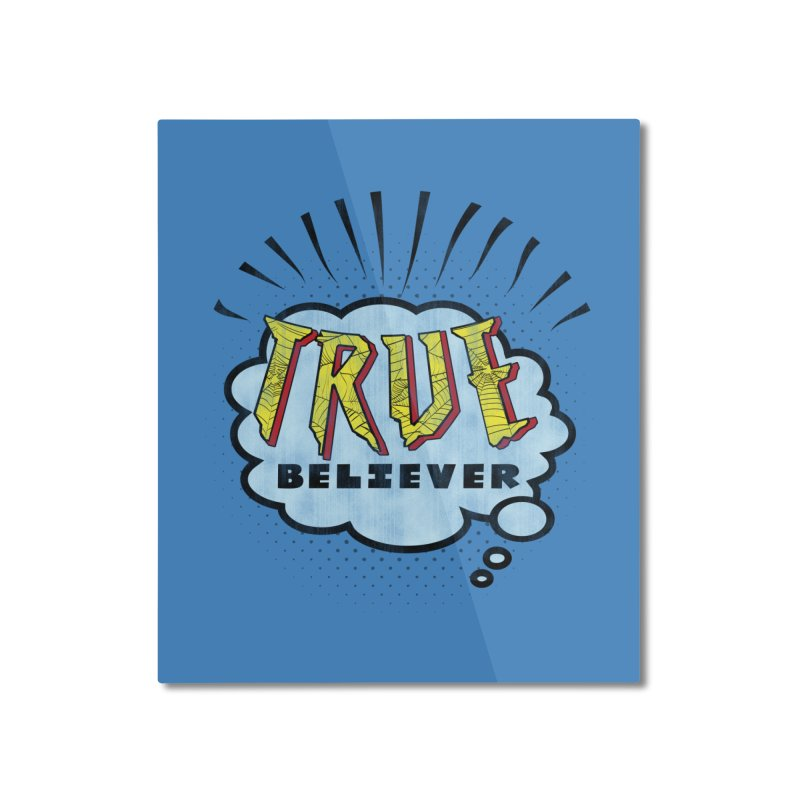 True Believer - Tingling Flavor Home Mounted Aluminum Print by Gamma Bomb - A Celebration of Imagination