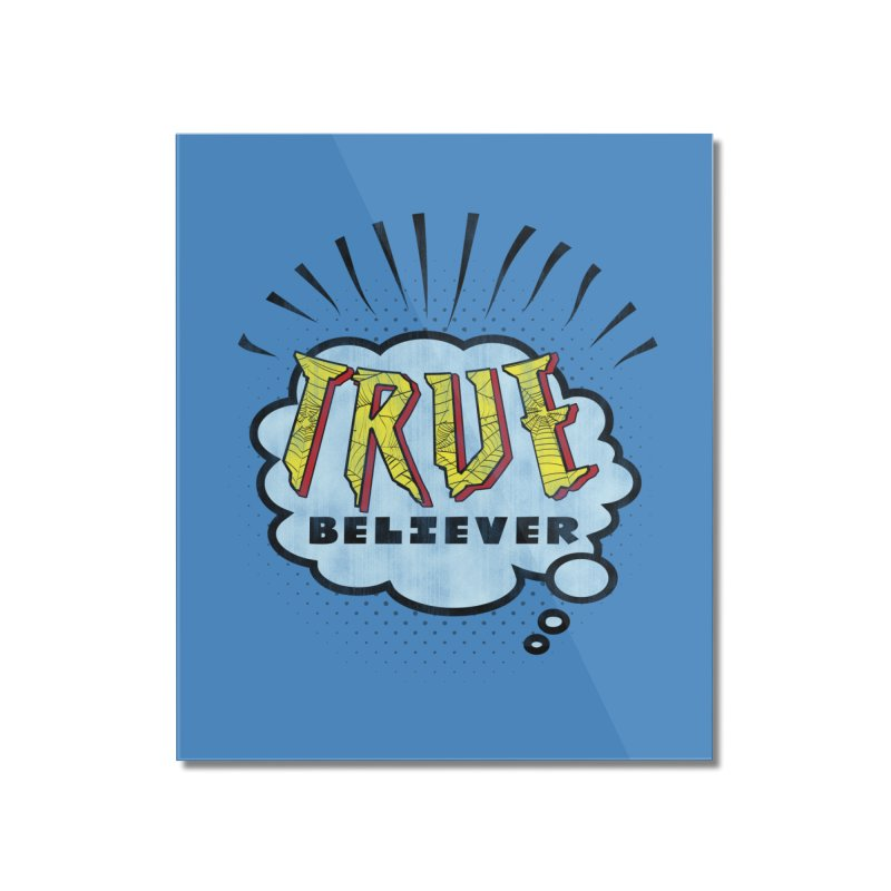 True Believer - Tingling Flavor Home Mounted Acrylic Print by Gamma Bomb - A Celebration of Imagination