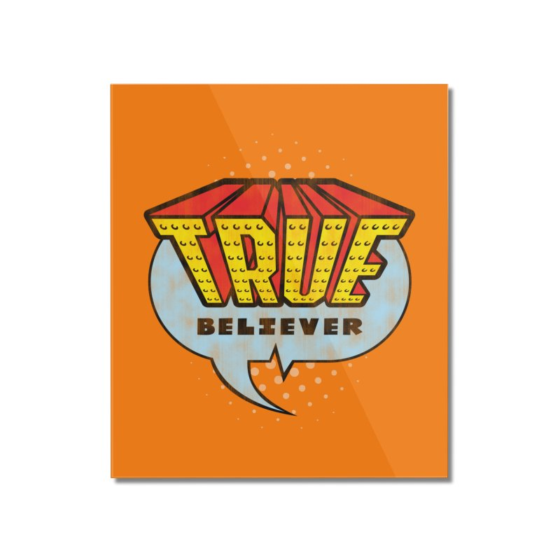 True Believer - Invincible Flavor Home Mounted Acrylic Print by Gamma Bomb - A Celebration of Imagination