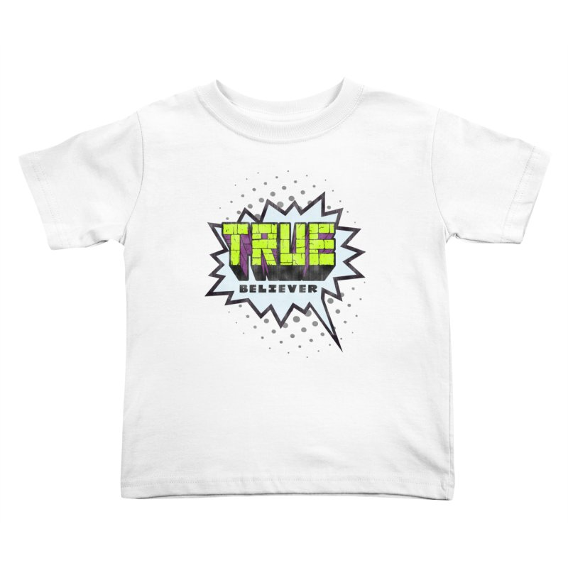 True Believer - Incredible Flavor Kids Toddler T-Shirt by Gamma Bomb - A Celebration of Imagination